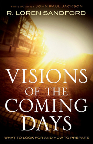 Visions of the Coming Days: What to Look for and How to Prepare R. Loren Sandford