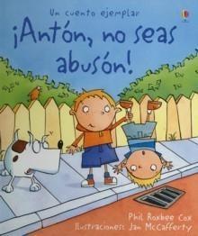 Anton, No Seas Abuson!  by  Phil Roxbee Cox