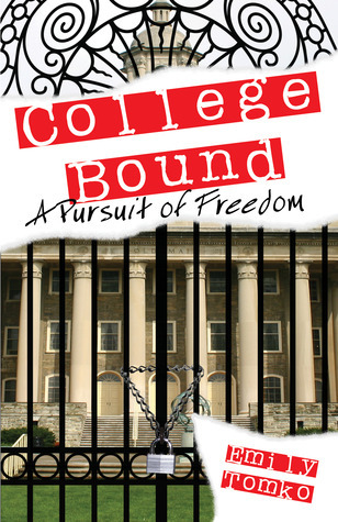 College Bound: A Pursuit of Freedom (Book 1)  by  Emily Tomko