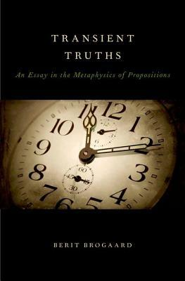 Transient Truths: An Essay in the Metaphysics of Propositions  by  Berit Brogaard