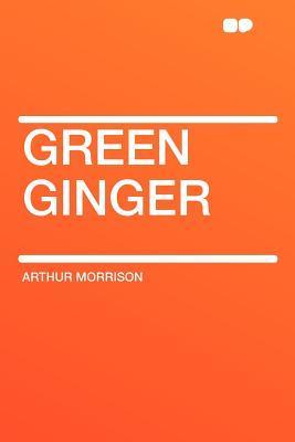 Green Ginger  by  Arthur Morrison