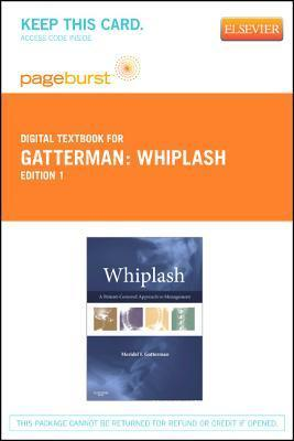 Whiplash - Elsevier E-Book on Vitalsource (Retail Access Card): A Patient Centered Approach to Management Meridel I. Gatterman