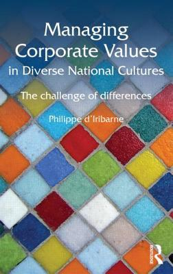 Managing Corporate Values in Diverse National Cultures: The Challenge of Differences Philippe DIribarne