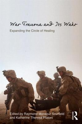 Healing War Trauma: A Handbook of Creative Approaches (Routledge Psychosocial Stress Series)  by  Raymond Monsour Scurfield