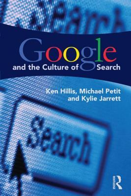 Google and the Culture of Search  by  Ken Hillis