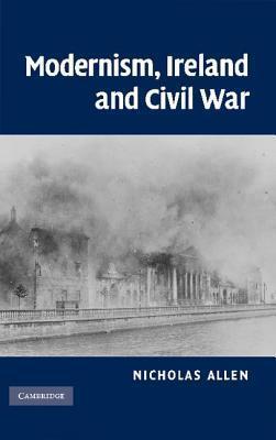 Modernism, Ireland and Civil War Nicholas Allen