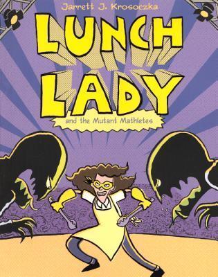 Lunch Lady and the Mutant Mathletes Jarrett J. Krosoczka