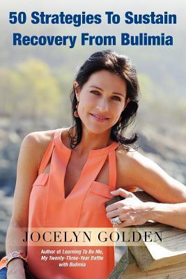 50 Strategies to Sustain Recovery from Bulimia  by  Jocelyn Golden