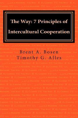 The Way: 7 Principles of Intercultural Cooperation  by  Brent A. Bosen
