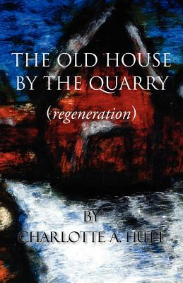 The Old House  by  the Quarry by Charlotte A. Hutt