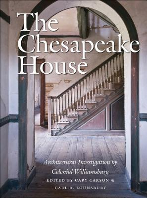 The Chesapeake House: Architectural Investigation  by  Colonial Williamsburg by Carl R. Lounsbury