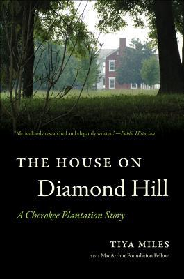 The House on Diamond Hill: A Cherokee Plantation Story  by  Tiya Miles