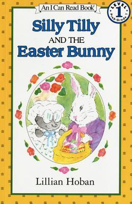 Silly Tilly and the Easter Bunny Lillian Hoban