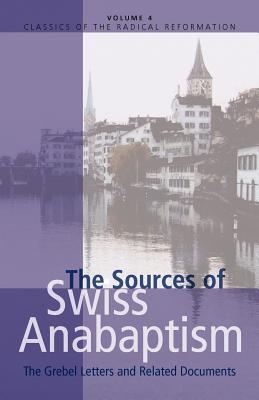 The Sources Of Swiss Anabaptism: The Grebel Letters And Related Documents  by  Konrad Grebel