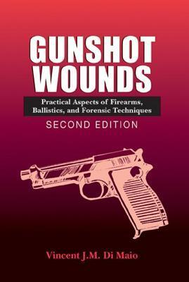 Gunshot Wounds: Practical Aspects of Firearms, Ballistics, and Forensic Techniques (Crc Series in Practical Aspects of Criminal and Forensic Investigations)  by  Vincent J.M. Di Maio