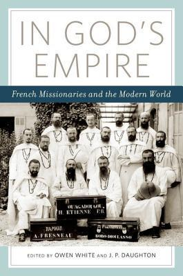 In Gods Empire: French Missionaries and the Modern World  by  Owen White