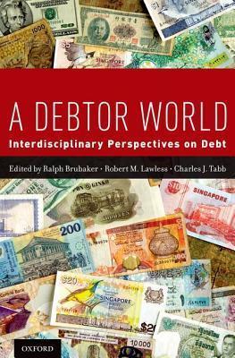 A Debtor World: Interdisciplinary Perspectives on Debt  by  Ralph Brubaker