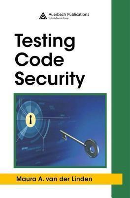 Testing Code Security  by  Maura A. van der Linden