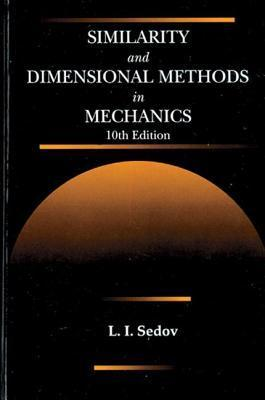 Similarity and Dimensional Methods in Mechanics, Tenth Edition  by  L.I. Sedov