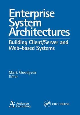 Enterprise System Architectures: Building Client/Server and Web-Based Systems  by  Mark Goodyear