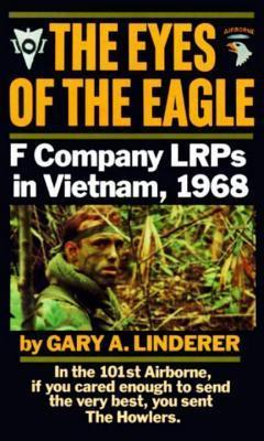 Eyes of the Eagle: F Company LRPs in Vietnam, 1968 Gary A. Linderer