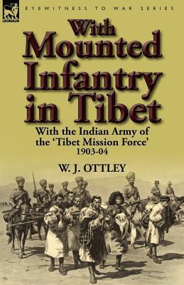 With Mounted Infantry in Tibet: With the Indian Army of the Tibet Mission Force 1903-04  by  W. J. Ottley