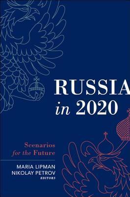 Russia in 2020: Scenarios for the Future Maria Lipman