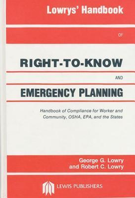 Lowrys Handbook of Right-To-Know and Emergency Planning: Handbook of Compliance for Worker and Community, OSHA, EPA, and the States  by  George G. Lowry