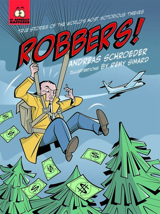 Robbers!: True Stories of the Worlds Most Notorious Thieves Andreas Schroeder