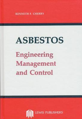 Asbestos: Engineering, Management And Control Kenneth F. Cherry