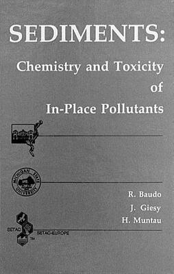 Sediments: Chemistry and Toxicity of In-Place Pollutants  by  Renato Baudo