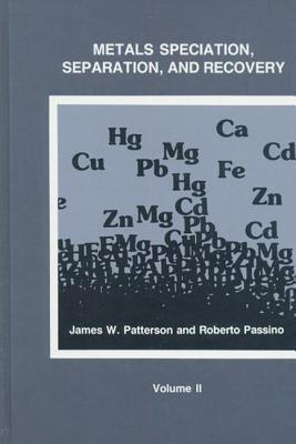 Metals Speciation, Separation, and Recovery, Volume 2  by  James William Patterson