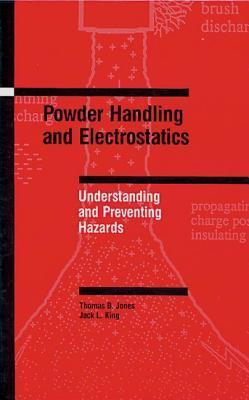 Powder Handling and Electrostatics: Understanding and Preventing Hazards Thomas  B. Jones
