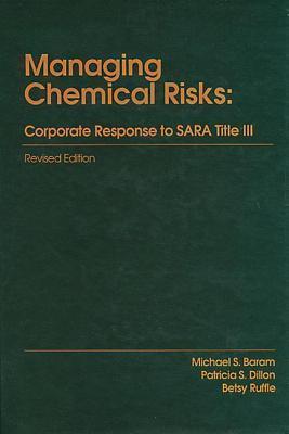 Managing Chemical Risks: Corporate Response to SARA Title III Michael S. Baram