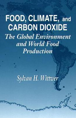 Food, Climate, and Carbon Dioxide: The Global Environment and World Food Production Sylvan H. Wittwer