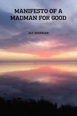 Manifesto of a Madman for Good Jay Sherman