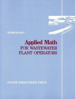 Applied Math for Wastewater Plant Operators - Workbook  by  Joanne K. Price