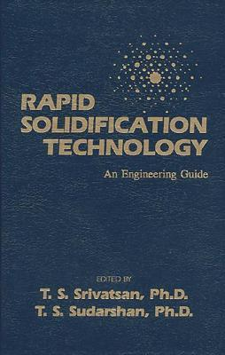 Rapid Solidification Technology: An Engineering Guide  by  Tirumalai S. Srivatsan