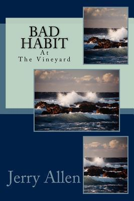 Bad Habit: Bad Habit on Marthas Vineyard  by  Jerry Allen