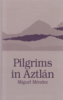 Pilgrims in Aztlan  by  Miguel Méndez