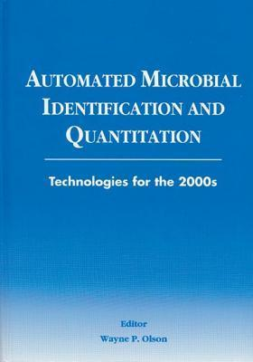 Automated Microbial Identification and Quantitation: Technologies for the 2000s  by  Olson P. Olson