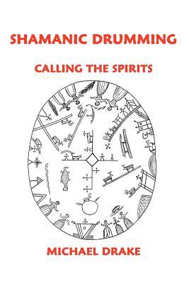 Shamanic Drumming: Calling the Spirits Michael  Drake