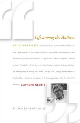 Life Among the Anthros and Other Essays Clifford Geertz