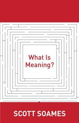What Is Meaning? Scott Soames