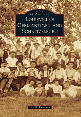 Louisvilles Germantown and Schnitzelburg  by  Lisa M. Pisterman