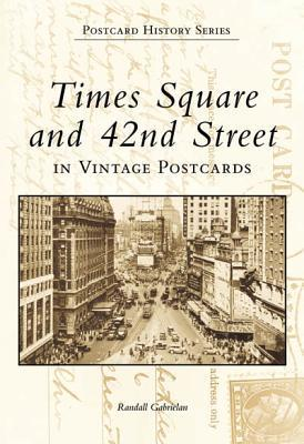 Times Square and 42nd Street in Vintage Postcards  by  Randall Gabrielan