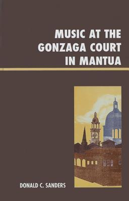 Music at the Gonzaga Court in Mantua Donald Sanders