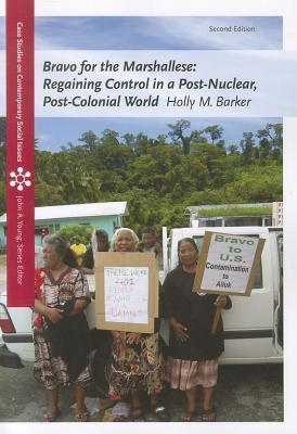 Bravo for the Marshallese: Regaining Control in a Post-Nuclear, Post-Colonial World Holly M. Barker