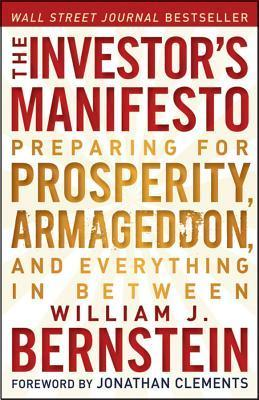 The Investors Manifesto: Preparing for Prosperity, Armageddon, and Everything in Between William J. Bernstein