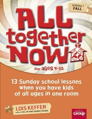 All Together Now: 13 Sunday school lessons when you have kids of all ages in one room  by  Lois Keffer